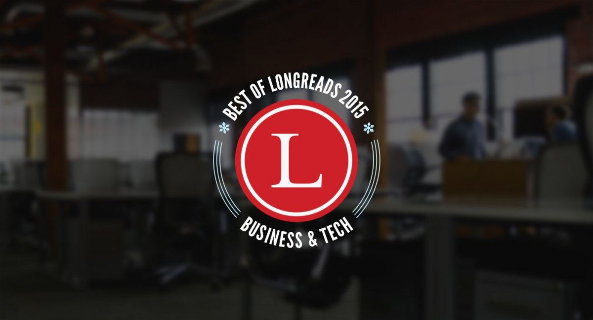 Longreads: Best of 2015 in Business & Tech